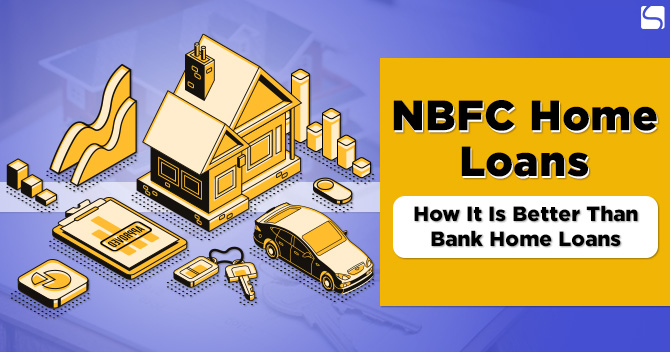NBFC Home Loans: How It Is Better Than Bank Home Loans?