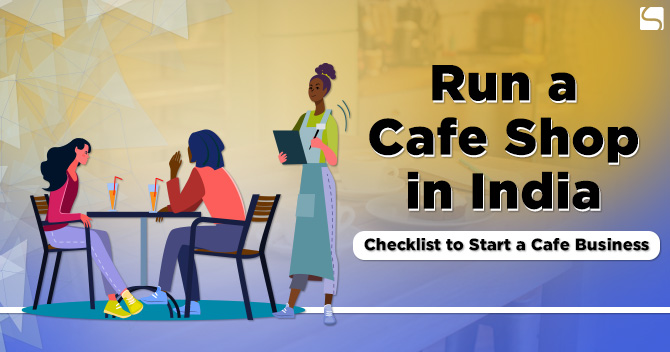 Run a Café Shop in India: Checklist to Start a Café Business