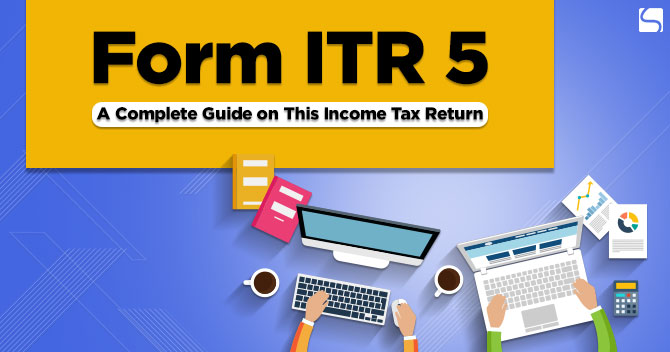 Form ITR 5: A Complete Guide on This Income Tax Return