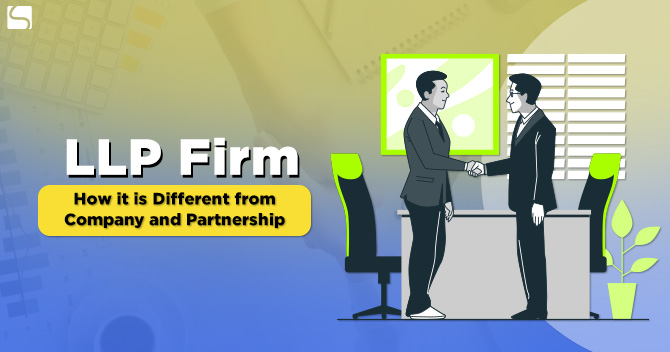 How An LLP Firm is Different From Private Company and Partnership Firm?