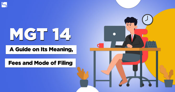 Form MGT 14: A Guide on Its Meaning, Fees, and Mode of Filing