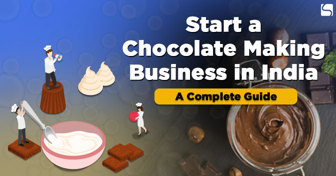 Start a Chocolate Making Business in India: A Complete Guide