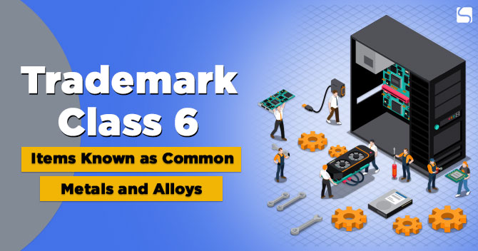 Trademark Class 6: Items Known as Common Metals and Alloys
