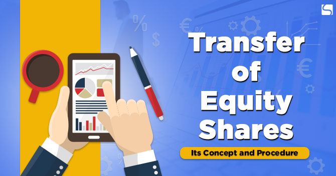 Transfer of Equity Shares: Its Concept and Procedure