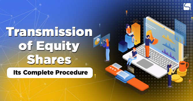 Transmission of Equity Shares: Its Complete Procedure