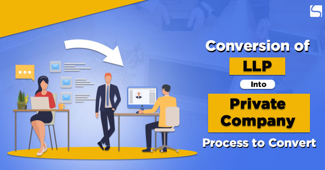 Conversion of LLP Into Private Company: Process to Convert