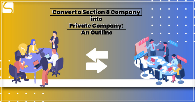 Convert a Section 8 Company into Private Company: An Outline