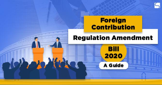 Foreign Contribution Regulation Amendment Bill 2020: A Guide