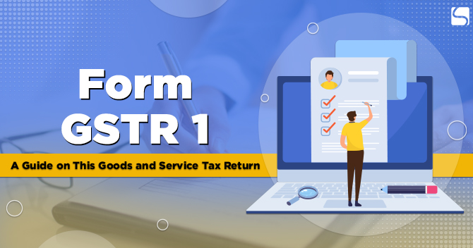 Form GSTR 1: A Guide on This Goods and Service Tax Return