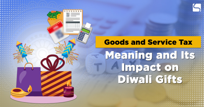 Goods and Service Tax: Meaning and Its Impact on Diwali Gifts