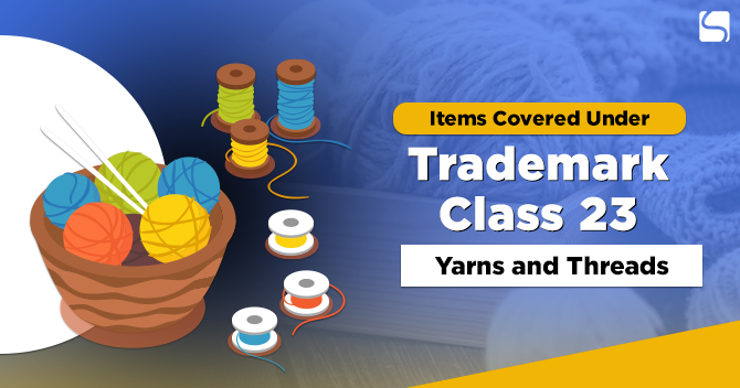 Items Covered Under Trademark Class 23: Yarns and Threads