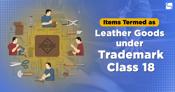 Items Termed as Leather Goods under Trademark Class 18