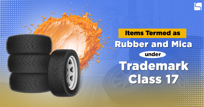 Items Termed as Rubber and Mica under Trademark Class 17