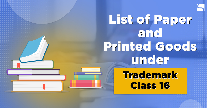 List of Paper and Printed Goods under Trademark Class 16