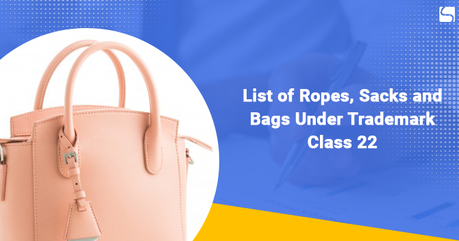 List of Ropes, Sacks and Bags Under Trademark Class 22
