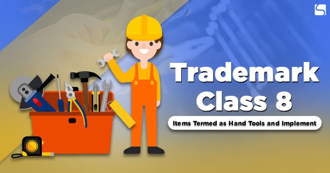 Trademark Class 8: Items Termed as Hand Tools and Implements