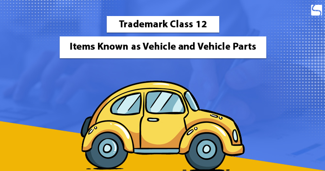 Trademark Class 12: Items Known as Vehicle and Vehicle Parts