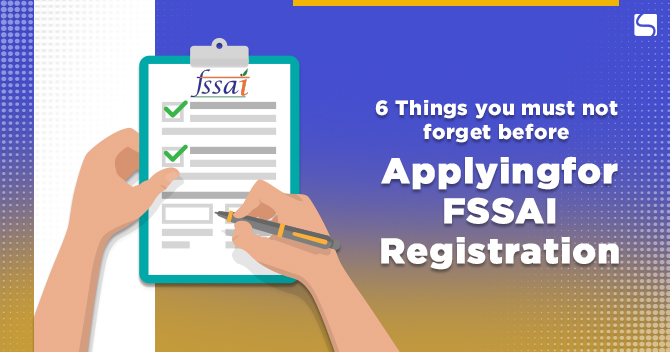 6 Things You Must Not Forget Before Applying for FSSAI Registration