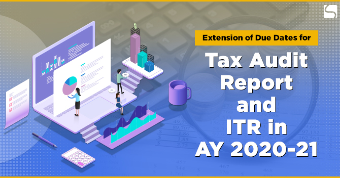 Extension of Due Dates for Tax Audit Report and ITR in AY 2020-21