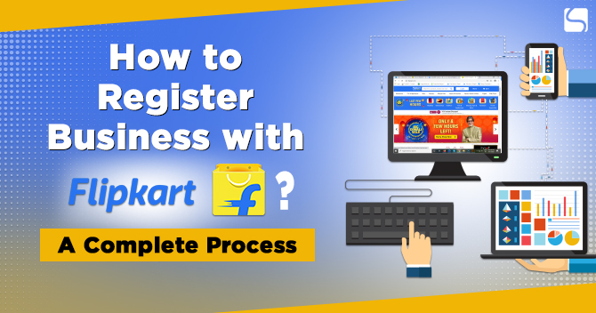 How to Register Business with Flipkart? : A Complete Process