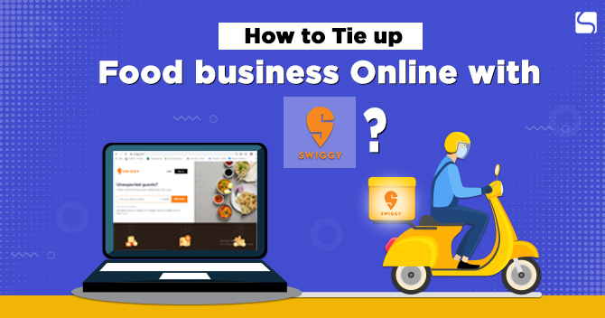 How to Tie up Food Business Online with Swiggy?