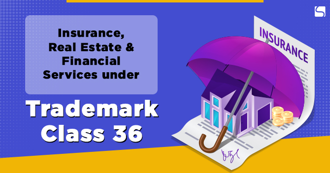Insurance, Real Estate & Financial Services under Trademark Class 36
