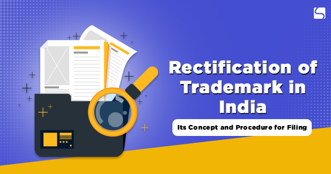 Rectification of Trademark in India: Its Concept and Procedure for Filing