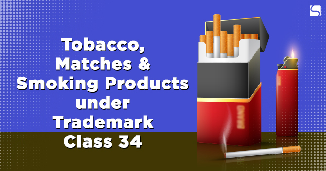 Tobacco, Matches & Smoking Products under Trademark Class 34