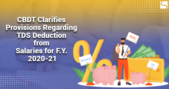 CBDT Clarifies Provisions Regarding TDS Deduction from Salaries for F.Y. 2020-21