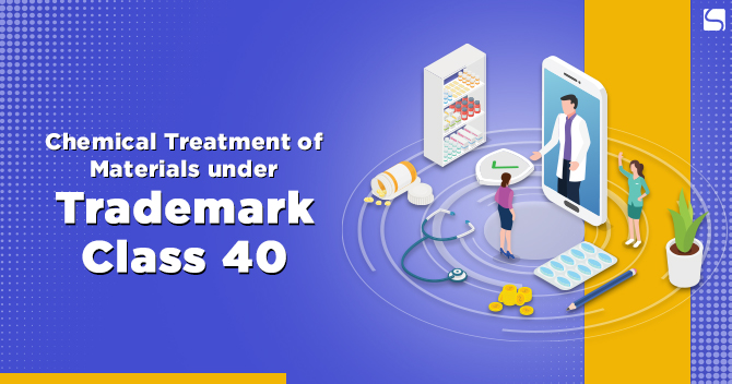 Chemical Treatment of Materials under Trademark Class 40