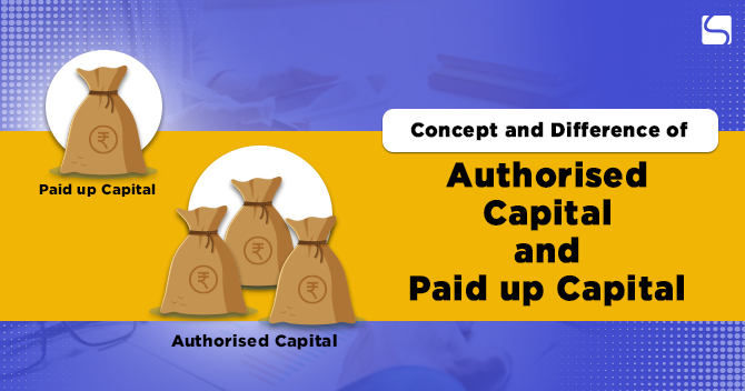 Difference Between Authorised Capital and Paid up Capital