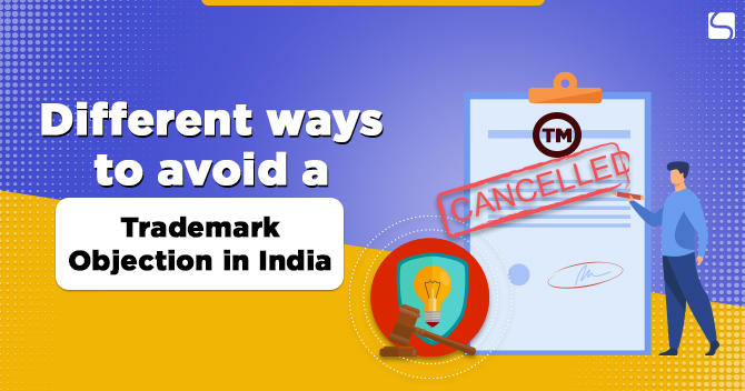 Different Ways to Avoid a Trademark Objection in India