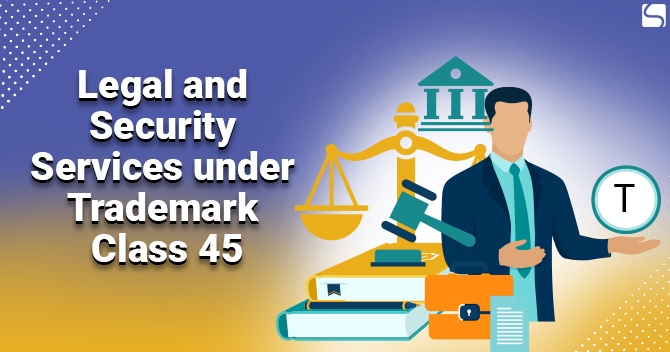 Legal and Security Services under Trademark Class 45
