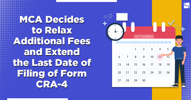 MCA Decides to Relax Additional Fees and Extend the Last Date of Filing of Form CRA-4