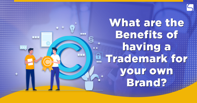 Trademark benefits for your own Brand