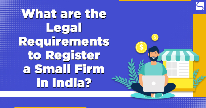 What are the Legal Requirements to Register a Small Firm in India?